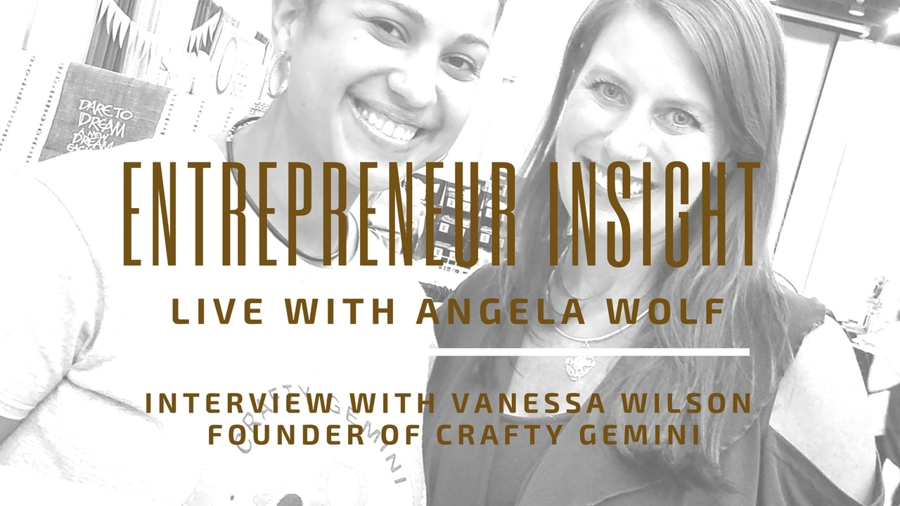 Entrepreneur Insight: Angela Wolf live with Vanessa Wilson Crafty Gemini