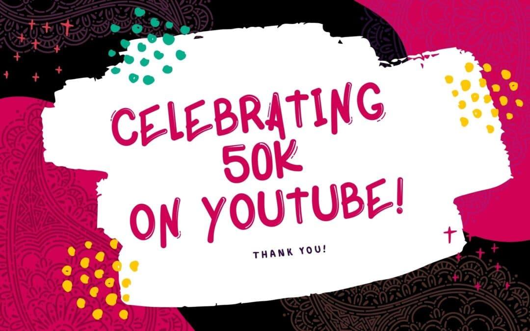 Celebrating 50K YouTube Subscribers!